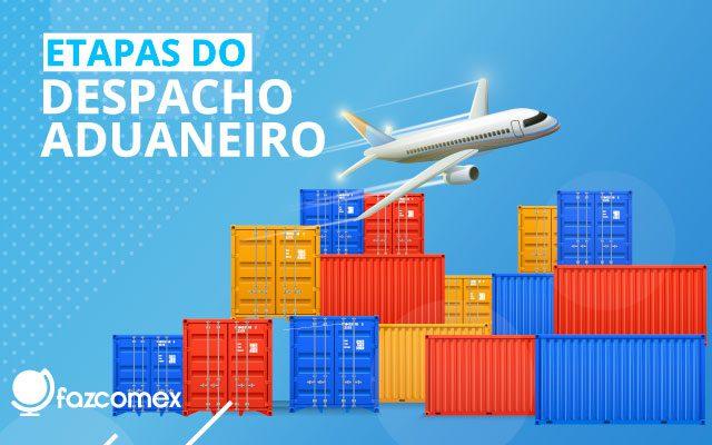 """""""Etapas do Despacho Aduaneiro"""" - FazComex"""