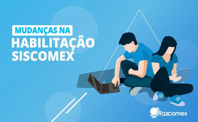 """""""Habilitação SISCOMEX"""" - FazComex"""